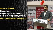 Mehmet ORTAK: Tedbirsiz kapanma da ne oluyor ?