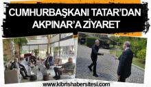 CUMHURBAŞKANI TATAR'DAN AKPINAR'A ZİYARET