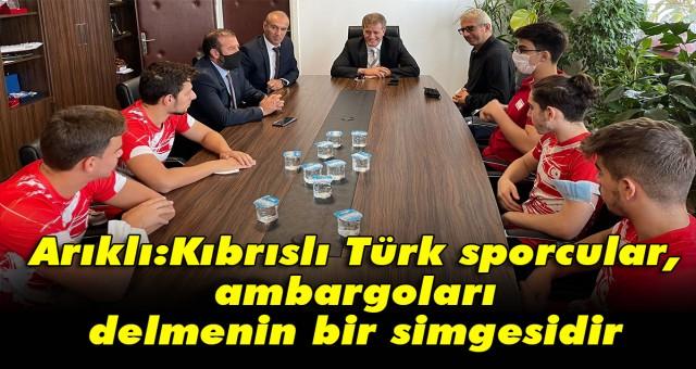 Arıklı:Kıbrıslı Türk sporcular, ambargoları delmenin bir simgesidir